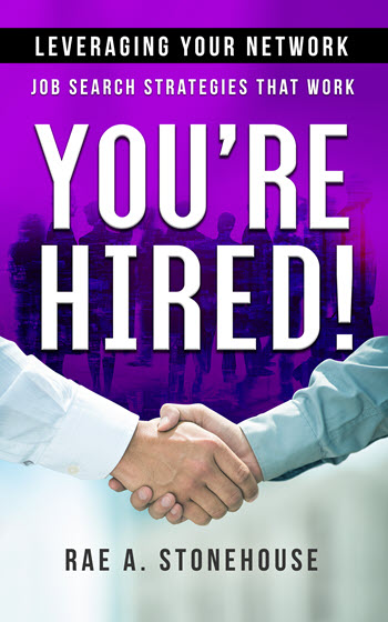 You're Hired! Leveraging Your Network Book Job Search Strategies That Work on-line e-course by Rae A. Stonehouse