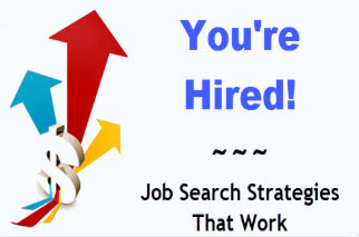 You're Hired! Job Search Strategies That Work: Self-directed Learning Program.