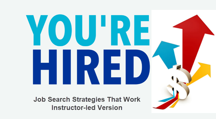 You're Hired! Job Search Strategies That Work: Instructor-led Learning Program.